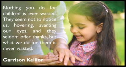 Nothing you do for your child is wasted…